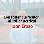 Del taller curricular al taller vertical – Iván Eraso