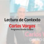 Lectura de contextos – Carlos Vargas