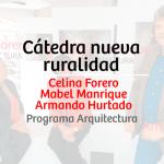 CÁTEDRA NUEVA RURALIDAD – CELINA FORERO – MABEL MANRIQUE – ARMANDO HURTADO