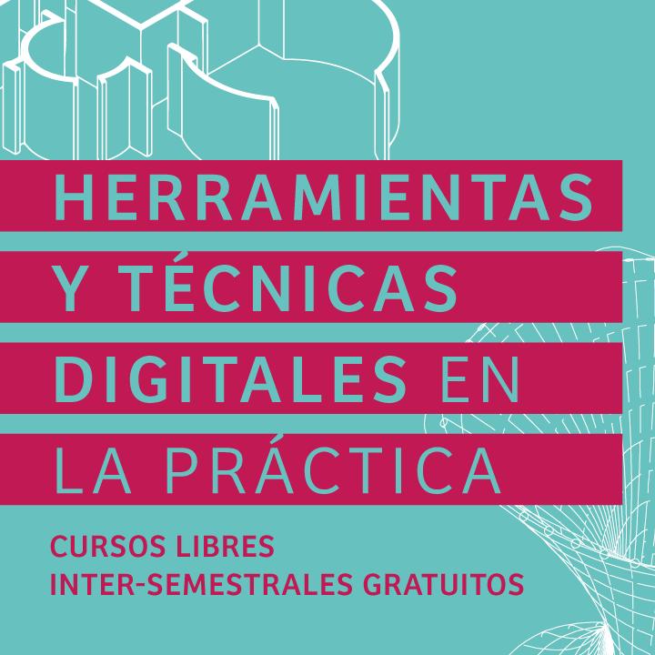 CURSOS LIBRES // HERRAMIENTAS Y TÉCNICAS DIGITALES EN LA PRÁCTICA
