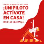 ¡UNIPILOTO ACTÍVATE EN CASA! – Semana del 04 al 10 de Mayo