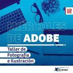 Miércoles de Adobe – Taller De Fotografía e Ilustración