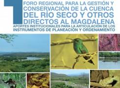 1° Foro Regional para la gestión y conservación de la cuenca del río seco y otros directos al Magdalena.