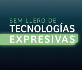 Semillero de tecnologías expresivas