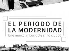 El periodo de la modernidad, una marca imborrable en la ciudad