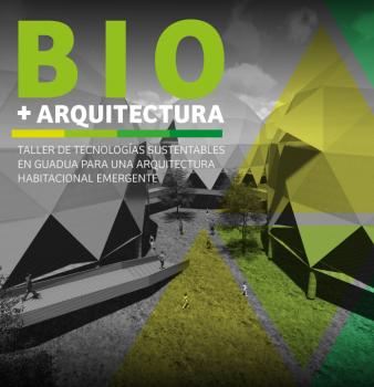 Bio + Arquitectura: Taller de Tecnologías Sustentables en Guadua para una Arquitectura Habitacional Emergente