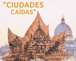 exposición ciudades Caídas- Abril 2 al 13