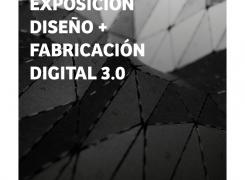 "Exposición ""Diseño + Fabricación Digital 3.0"