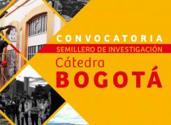 CONVOCATORIA // SEMILLERO DE INVESTIGACIÓN CÁTEDRA BOGOTÁ