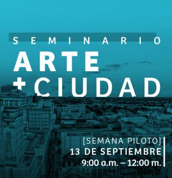 SEMINARIO ARTE + CIUDAD // EL ACTO CREATIVO