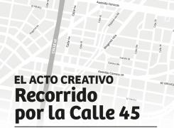 RECORRIDO POR LA CALLE 45 // ACTO CREATIVO