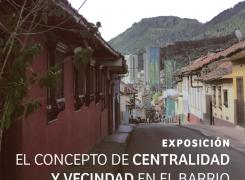 EXPOSICIÓN EL CONCEPTO DE CENTRALIDAD Y VECINDAD EN EL BARRIO // URBANISMO IV