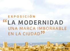 EXPOSICIÓN LA MODERNIDAD, UNA MARCA IMBORRABLE EN LA CIUDAD // URBANISMO IV