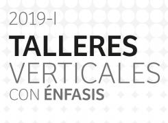 Talleres verticales con énfasis 2019-I