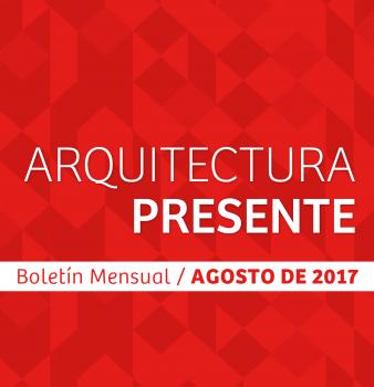 BOLETÍN MENSUAL ARQUITECTURA PRESENTE AGOSTO