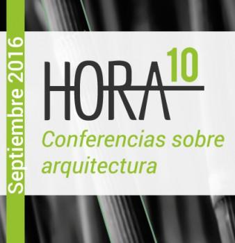 HORA 10: PARTE 1 /  CONFERENCIAS SOBRE ARQUITECTURA / Septiembre – 2016