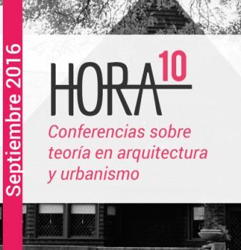 HORA 10: PARTE 2 / Conferencias sobre arquitectura / Septiembre – 2016
