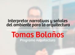 Interpretar narrativas y señales del ambiente para la arquitectura – Tomás Bolaños
