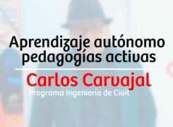 Aprendizaje autónomo, pedagogías activas – Carlos Carvajal