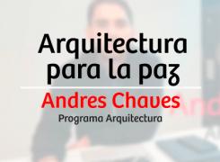 Arquitectura para la paz – Andrés Chaves