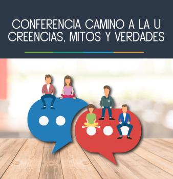 Conferencia Camino a la U, creencias, mitos y verdades