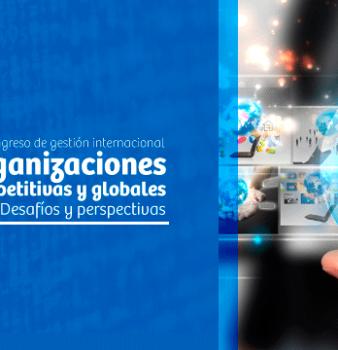 1er Congreso de gestión internacional Organizaciones competitivas y globales 2025 Desafíos y perspectivas