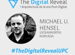 MICHAEL U. HENSEL EN EL XI SEMINARIO INTERNACIONAL DE ARQUITECTURA. THE DIGITAL REVEAL: ARQUITECTURA DE LA ERA POST-DIGITAL #THEDIGITALREVEALUPC