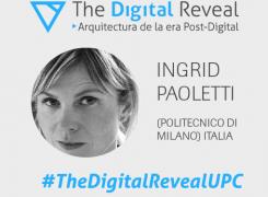 INGRID PAOLETTI EN EL XI SEMINARIO INTERNACIONAL DE ARQUITECTURA. THE DIGITAL REVEAL: ARQUITECTURA DE LA ERA POST-DIGITAL #THEDIGITALREVEALUPC