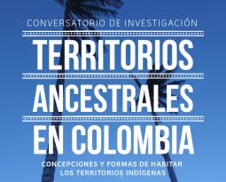 Conversatorio de Investigación Territorios Ancestrales en Colombia