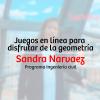 Juegos en línea para disfrutar de la geometría – Sandra Narváez.