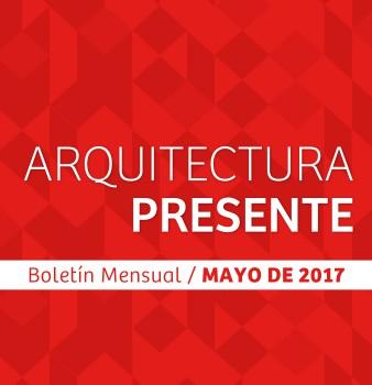 Boletín mensual Arquitectura Presente Mayo
