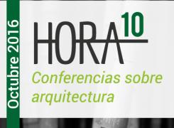 Hora 10 – Parte 1 / Conferencias sobre arquitectura / Octubre / 2016