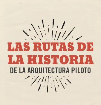 Las rutas de la historia de la Arquitectura Piloto
