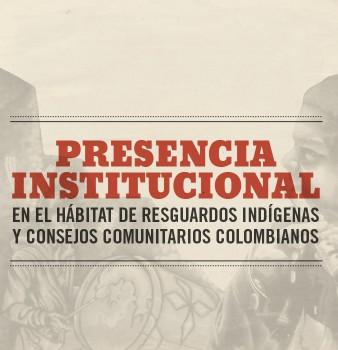 Presencia Institucional en el hábitat de resguardos indígenas y consejos comunitarios colombianos