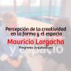 Percepción de la creatividad en la forma y el espacio – Mauricio Largacha