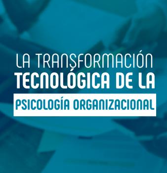 La transformación tecnológica de la Psicología Organizacional